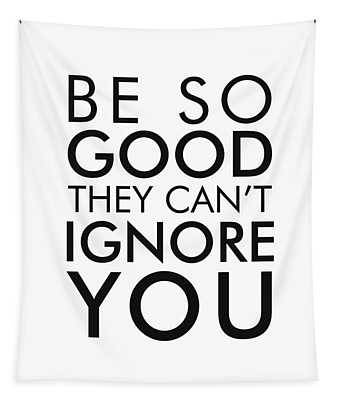 Be So Good They Can't Ignore You - Minimalist Print - Typography - Quote Poster Tapestry