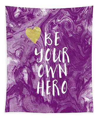 Be Your Own Hero - Inspirational Art By Linda Woods Tapestry
