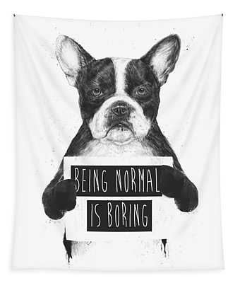 Being Normal Is Boring Tapestry