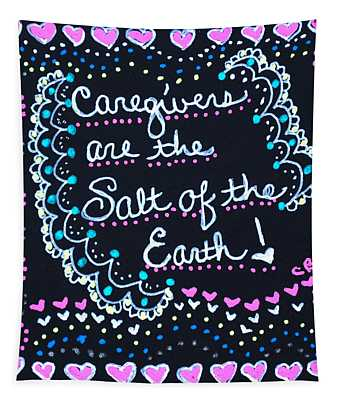 Caregivers Are The Salt Of The Earth Tapestry