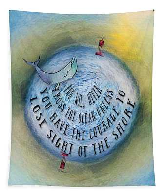 Courage To Lose Sight Of The Shore Mini Ocean Planet World Tapestry
