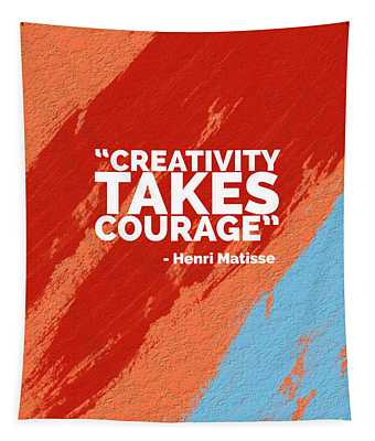 Creativity Takes Courage Tapestry