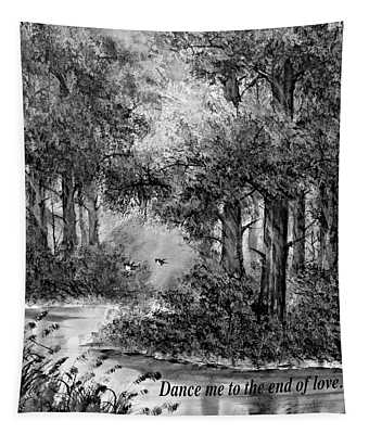 Dance Me To The End Of Love Bw Tapestry
