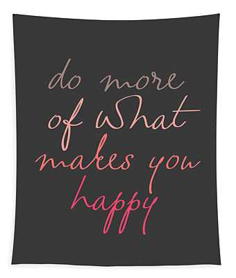 Do More Of What Makes You Happy Tapestry