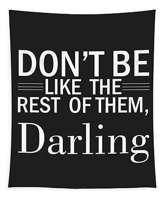 Don't Be Like The Rest Of Them, Darling Tapestry