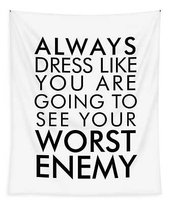 Dress Like You're Going To See Your Worst Enemy - Minimalist Print - Typography - Quote Poster Tapestry