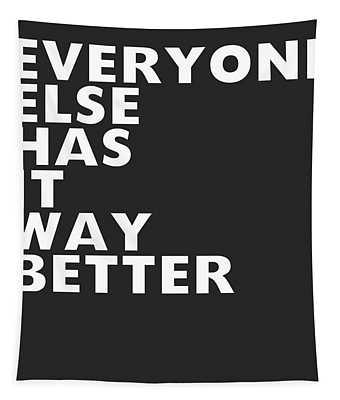 Everyone Else Has It Better- Art By Linda Woods Tapestry