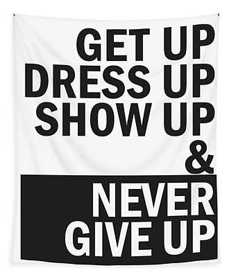Get Up, Dress Up, Show Up And Never Give Up Tapestry