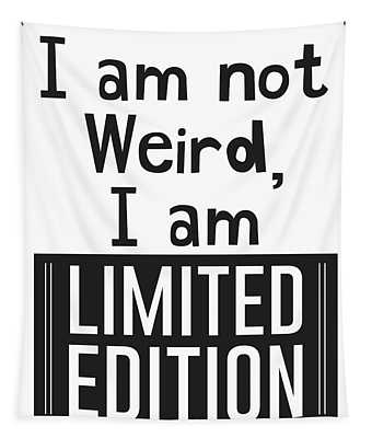 I Am Not Weird, I Am Limited Edition Tapestry