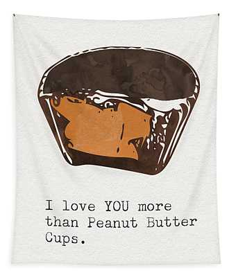 I Love You More Than Peanut Butter Cups 2- Art By Linda Woods Tapestry
