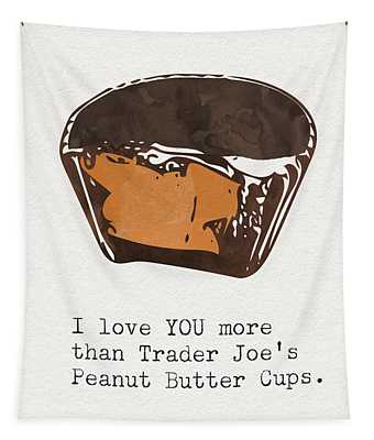 I Love You More Than Peanut Butter Cups Tapestry