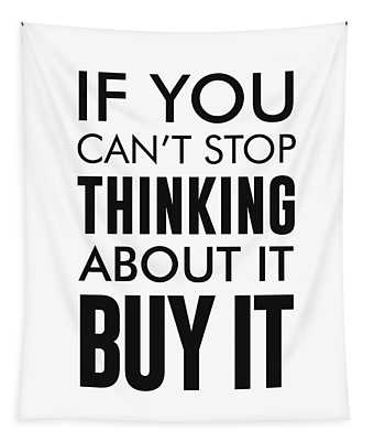 If You Can't Stop Thinking About It, Buy It - Minimalist Print - Typography - Quote Poster Tapestry