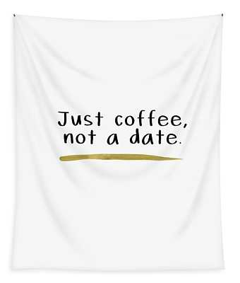 Just Coffee Not A Date- Art By Linda Woods Tapestry