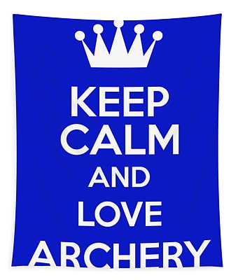 Keep Calm And Love Archery Tapestry