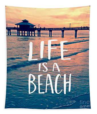 Life Is A Beach Tee Tapestry