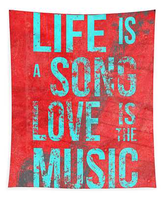 Life Is A Song Love Is The Music 4 Tapestry