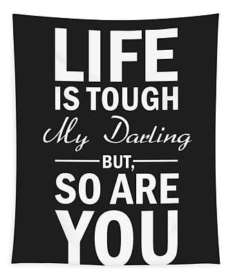 Life Is Tough My Darling, But So Are You Tapestry