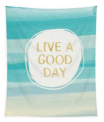 Live A Good Day- Art By Linda Woods Tapestry