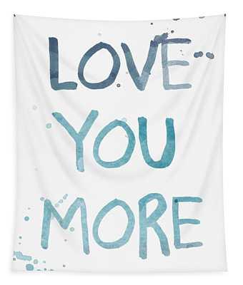 Love You More- Watercolor Art Tapestry