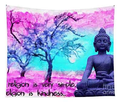 My Religion Is Very Simple. My Religion Is Kindness.. His Holiness, Dalai Lama Xiv, Tenzin Gyatso.  Tapestry