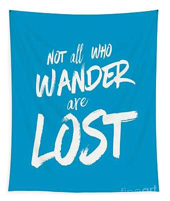 Not All Who Wander Are Lost Tee Tapestry