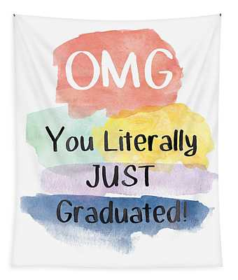 Omg You Literally Just Graduated Card- Art By Linda Woods Tapestry