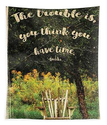 The Trouble Is You Think You Have Time Buddha Quote Tapestry