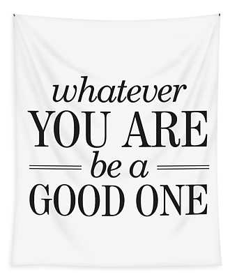 Whatever You Are, Be A Good One Tapestry