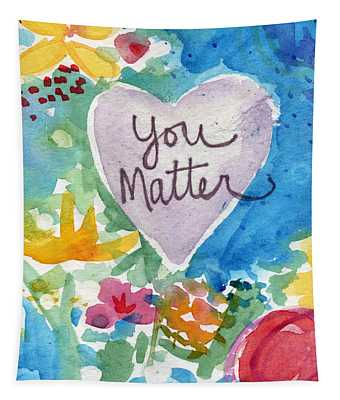 You Matter Heart And Flowers- Art By Linda Woods Tapestry