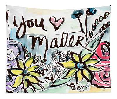 You Matter- Watercolor Art By Linda Woods Tapestry