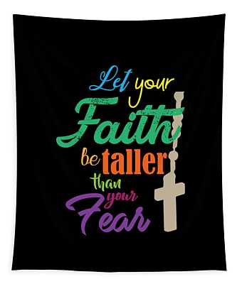 A Great Gift For Everyone Who Have Faith In God Let Your Faith Be Taller Than Your Fear Be Fearless Tapestry