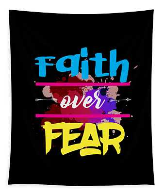 A Great Gift For Everyone Who Have Faith In God Strong Fearless Person Who Believe Faith Over Fear Tapestry