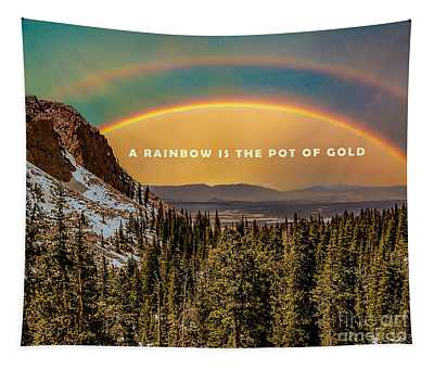 A Rainbow Is The Pot Of Gold Tapestry