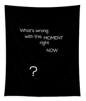 Wrong With This Moment Right Now - Black Tapestry