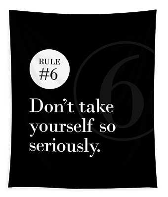 Rule #6 - Don't Take Yourself So Seriously - White On Black Tapestry