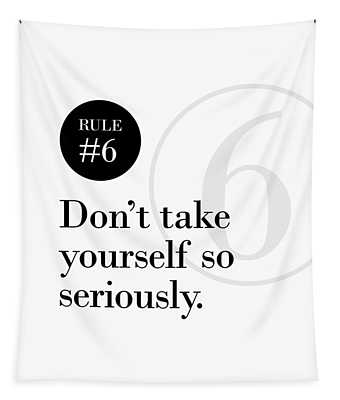 Rule #6 - Don't Take Yourself So Seriously - Black On White Tapestry
