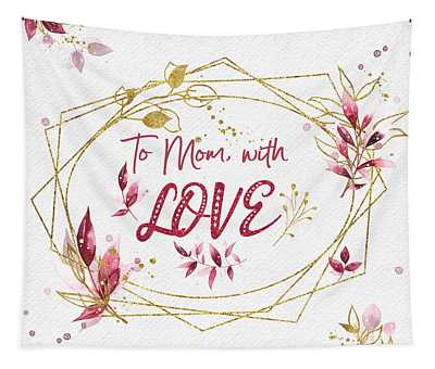 To Mom, With Love Tapestry