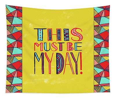 This Must Be My Day Tapestry