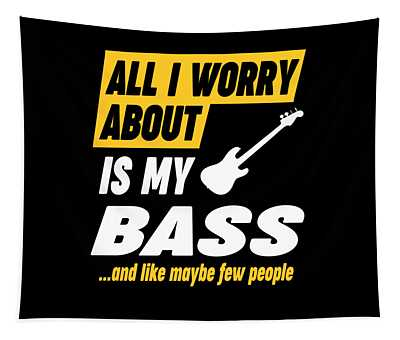 Bass Player Worries Funny Quote Tapestry