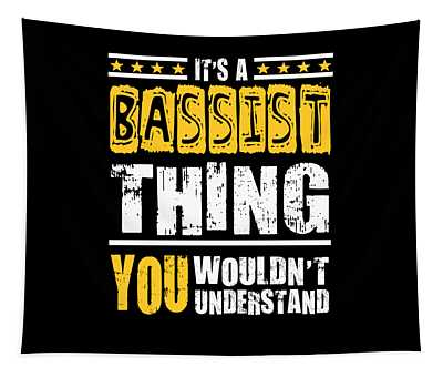 Bassist Thing You Wouldnt Understand Tapestry