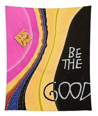 Be The Good Tapestry