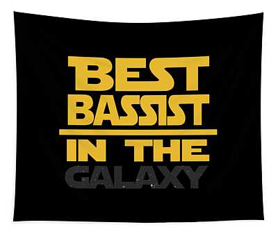 Best Bassist In The Galaxy Saying  Tapestry