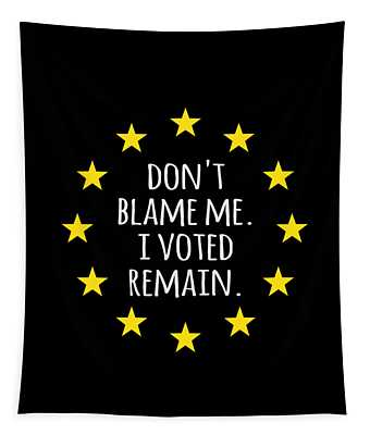 Dont Blame Me I Voted Remain Eu Tapestry