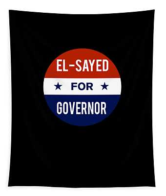 Tapestry featuring the digital art El Sayed For Governor 2018 by Flippin Sweet Gear