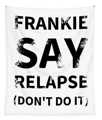 Frankie Say Relapse - Don't Do It Tapestry