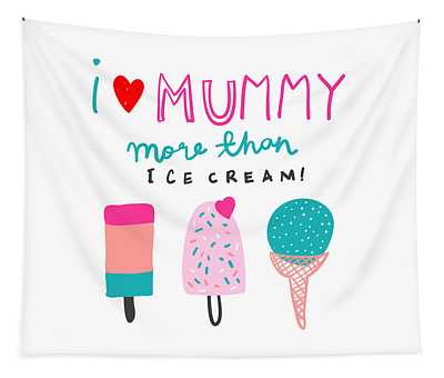 I Love Mummy More Than Ice Cream - Baby Room Nursery Art Poster Print Tapestry