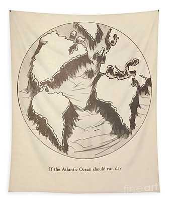If The Atlantic Ocean Should Run Dry Tapestry