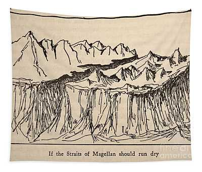 If The Straits Of Magellan Should Run Dry Tapestry