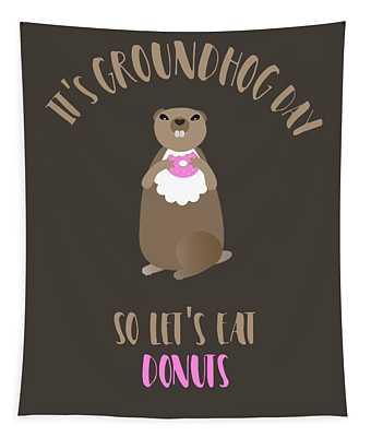 It's Groundhog Day So Let's Eat Donuts Tapestry