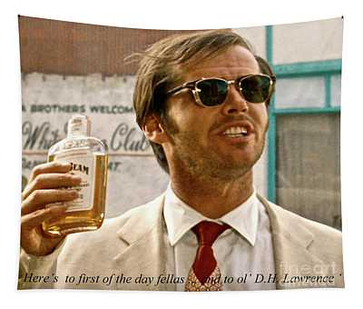 Jack Nicholson, Here's To First Of The Day Fellas, And To Ol D. H. Lawrence . ' Tapestry